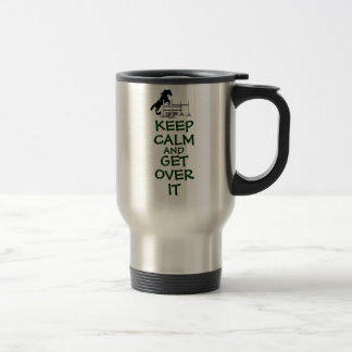 Keep Calm and Get Over It Horse Travel Mug