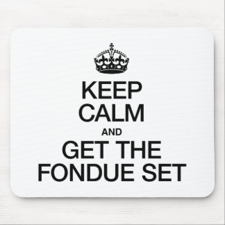 KEEP CALM AND GET THE FONDUE SET MOUSE PADS
