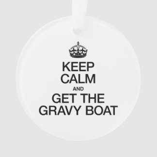 KEEP CALM AND GET THE GRAVY BOAT