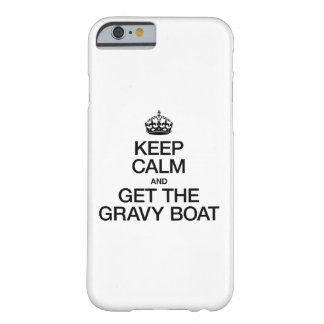 KEEP CALM AND GET THE GRAVY BOAT BARELY THERE iPhone 6 CASE