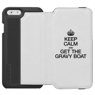 KEEP CALM AND GET THE GRAVY BOAT INCIPIO WATSON™ iPhone 6 WALLET CASE