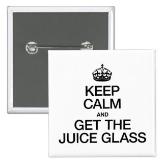 KEEP CALM AND GET THE JUICE GLASS BUTTONS
