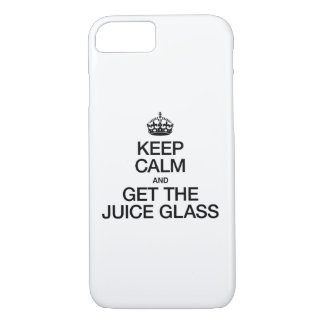 KEEP CALM AND GET THE JUICE GLASS iPhone 7 CASE