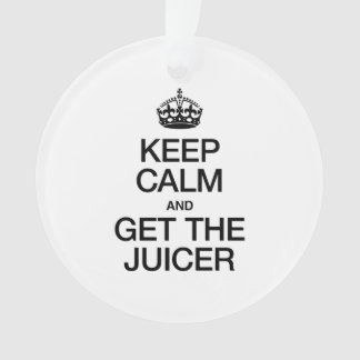 KEEP CALM AND GET THE JUICER