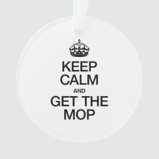 KEEP CALM AND GET THE MOP