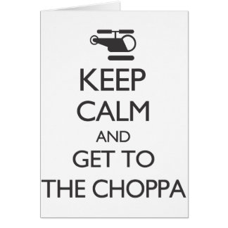 Keep Calm and Get To The Choppa Card