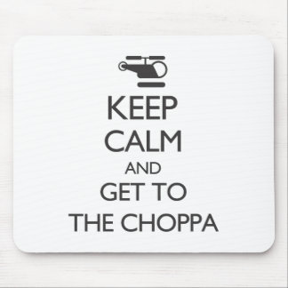 Keep Calm and Get To The Choppa Mouse Pad
