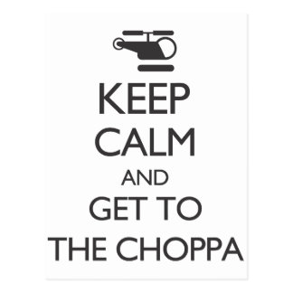 Keep Calm and Get To The Choppa Postcard