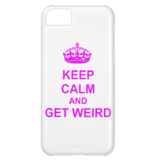 Keep Calm and Get Weird iPhone 5C Cases