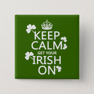 Keep Calm and get your Irish On (any bckgrd color) Button