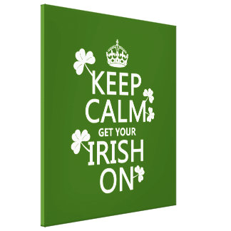 Keep Calm and get your Irish On (any bckgrd color) Canvas Print
