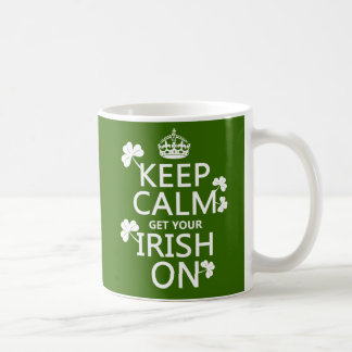 Keep Calm and get your Irish On (any bckgrd color) Coffee Mug
