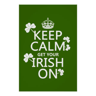 Keep Calm and get your Irish On (any bckgrd color) Poster