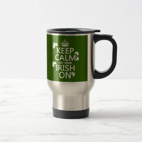 Keep Calm and get your Irish On (any bckgrd color) Travel Mug