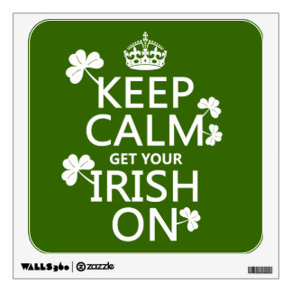 Keep Calm and get your Irish On (any bckgrd color) Wall Sticker