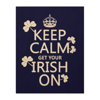 Keep Calm and get your Irish On (any bckgrd color) Wood Wall Decor