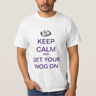 KEEP CALM And Get Your 'NOG On T-Shirt! T-Shirt
