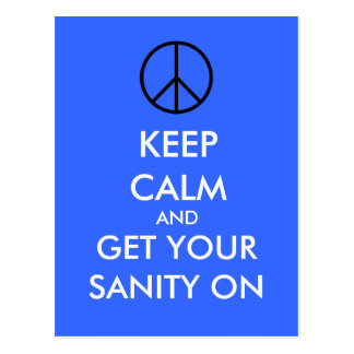 Keep Calm And Get Your SANITY On Postcards