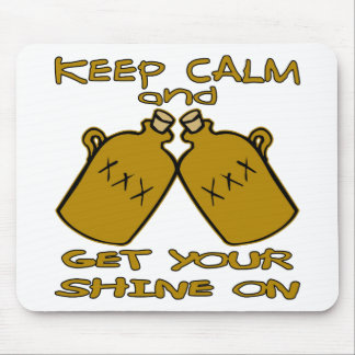Keep Calm And Get Your Shine On Mouse Pad