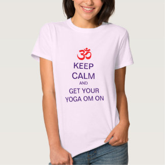 KEEP CALM And Get Your Yoga OM On Tee