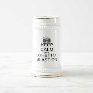 Keep Calm And Ghetto Blast On Beer Stein