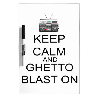 Keep Calm And Ghetto Blast On Dry-Erase Boards