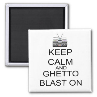 Keep Calm And Ghetto Blast On Magnet