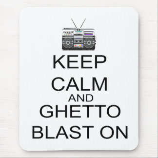 Keep Calm And Ghetto Blast On Mouse Pad