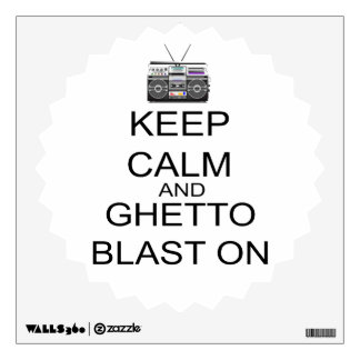 Keep Calm And Ghetto Blast On Wall Sticker