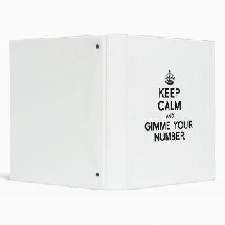 KEEP CALM AND GIMME YOUR NUMBER 3 RING BINDER