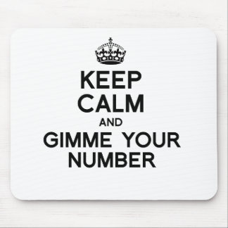KEEP CALM AND GIMME YOUR NUMBER MOUSE PADS