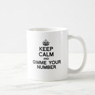 KEEP CALM AND GIMME YOUR NUMBER COFFEE MUGS