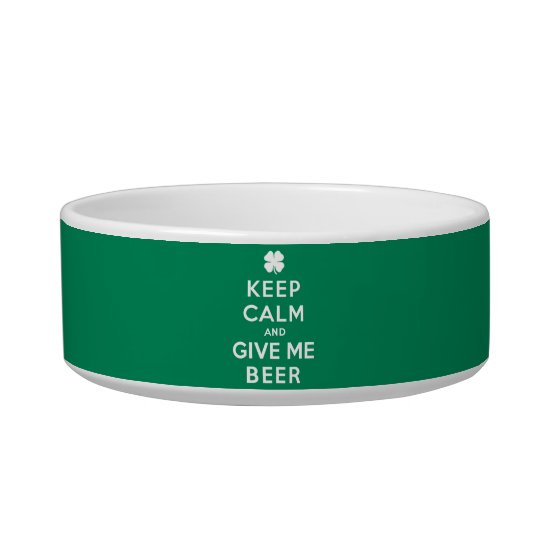 Keep Calm and Give Me Beer Bowl