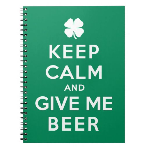 Keep Calm and Give Me Beer Spiral Note Book