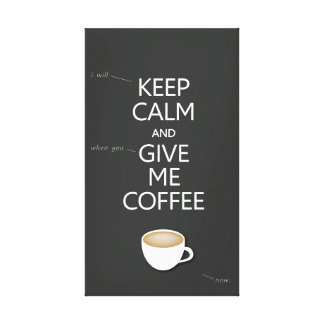 Keep Calm and Give me Coffee Canvas Print