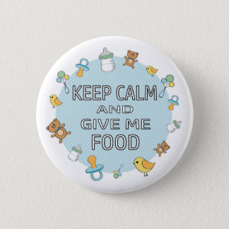 Keep calm and give me food baby boy badge pinback button