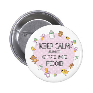 Keep calm and give me food baby girl badge pinback button