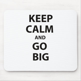 Keep Calm and Go Big Mouse Pad