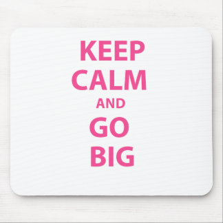 Keep Calm and Go Big Mousepads