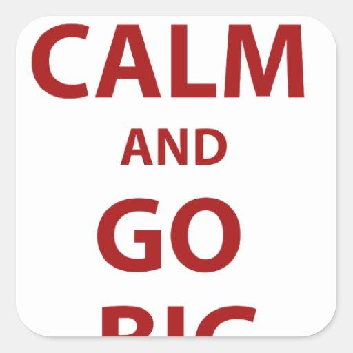Keep Calm and Go Big Square Sticker