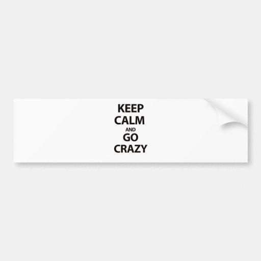 Keep calm and go crazy bumper stickers