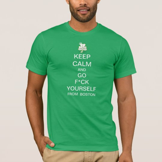 Keep Calm And Go F*CK Yourself From Boston T-Shirt