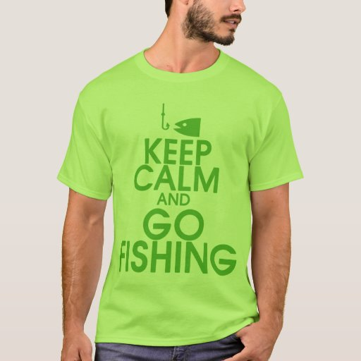 Keep calm and go fishing shirt zazzle for Fishing shirts that keep you cool