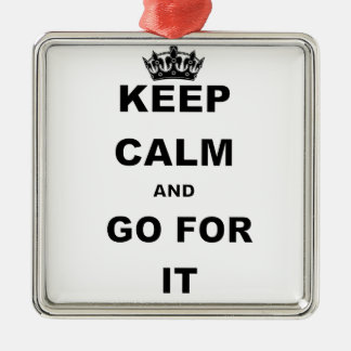 KEEP CALM AND GO FOR IT METAL ORNAMENT