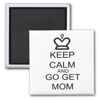 Keep Calm And Go Get Mom Magnet