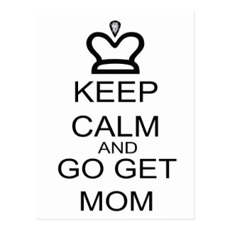 Keep Calm And Go Get Mom Post Card