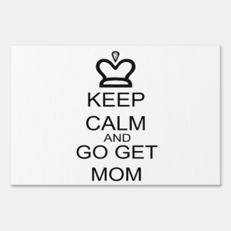 Keep Calm And Go Get Mom Sign