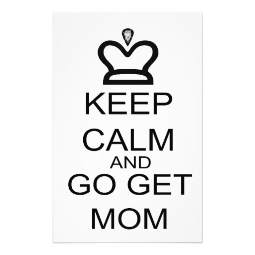 Keep Calm And Go Get Mom Stationery Paper