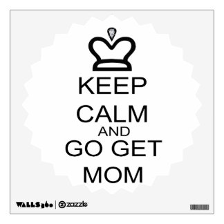 Keep Calm And Go Get Mom Wall Sticker