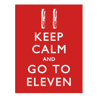 KEEP CALM And Go To Eleven w Bacon Post Cards